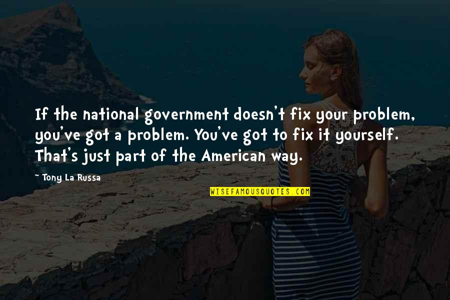 Mr Bean Holiday Movie Quotes By Tony La Russa: If the national government doesn't fix your problem,