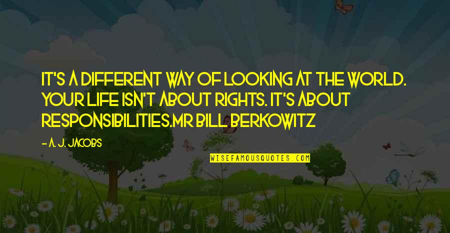 Mr Bill Quotes By A. J. Jacobs: It's a different way of looking at the