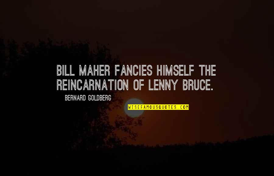 Mr Bill Quotes By Bernard Goldberg: Bill Maher fancies himself the reincarnation of Lenny