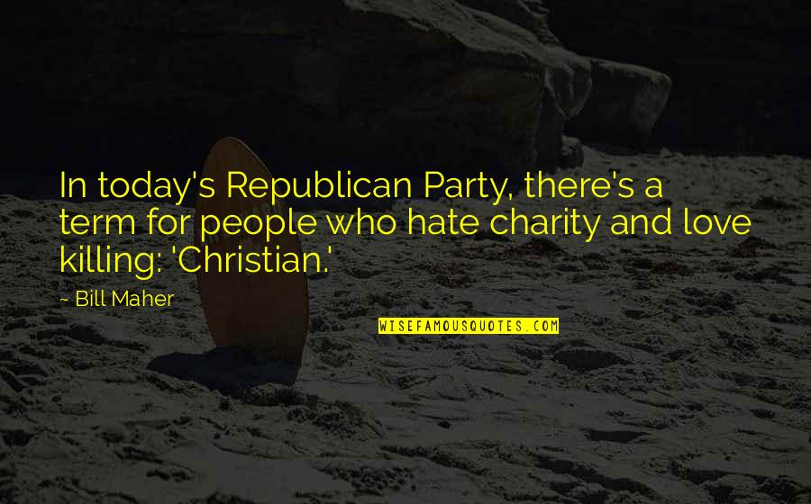 Mr Bill Quotes By Bill Maher: In today's Republican Party, there's a term for