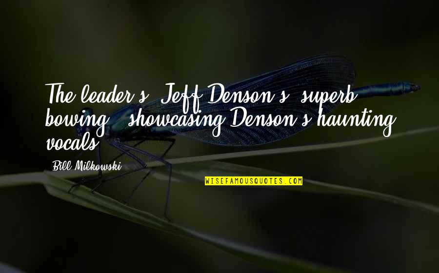 Mr Bill Quotes By Bill Milkowski: The leader's (Jeff Denson's) superb bowing.. showcasing Denson's