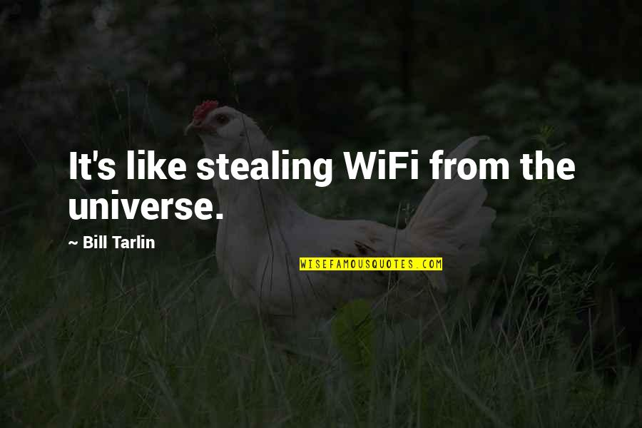Mr Bill Quotes By Bill Tarlin: It's like stealing WiFi from the universe.