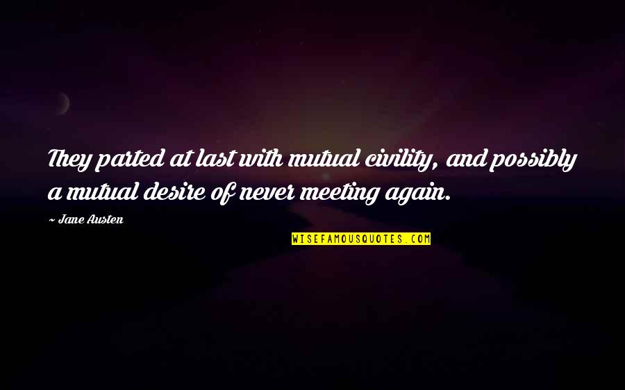 Mr Darcy's Pride Quotes By Jane Austen: They parted at last with mutual civility, and
