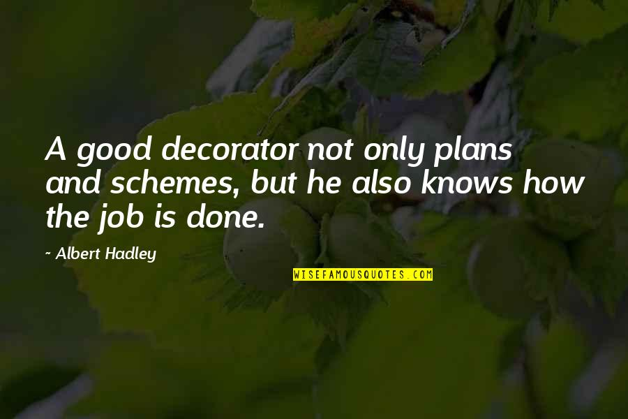 Mr. Hadley Quotes By Albert Hadley: A good decorator not only plans and schemes,