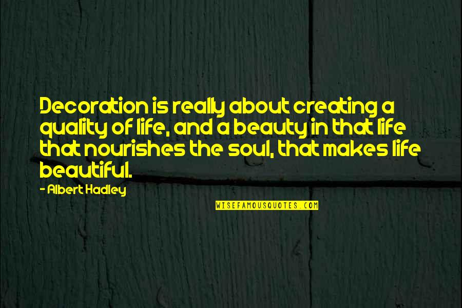 Mr. Hadley Quotes By Albert Hadley: Decoration is really about creating a quality of