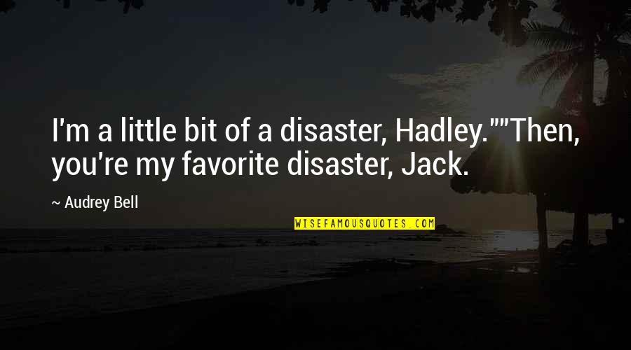 "Mr. Hadley Quotes By Audrey Bell: I'm a little bit of a disaster, Hadley.""""Then,"