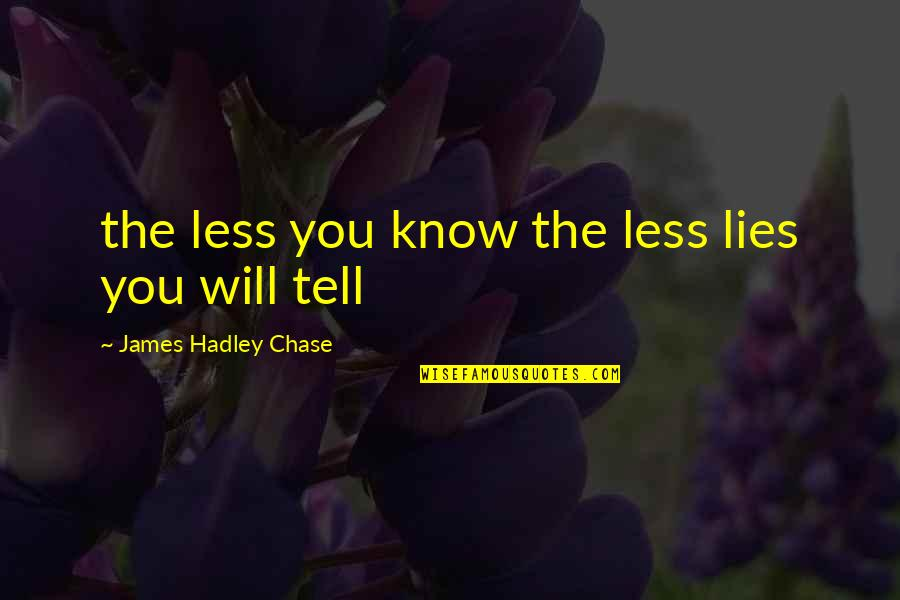 Mr. Hadley Quotes By James Hadley Chase: the less you know the less lies you