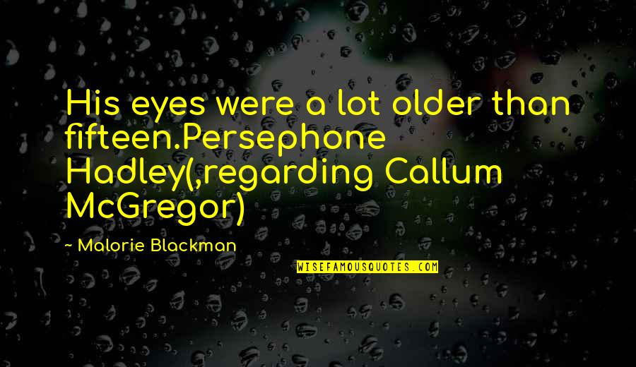 Mr. Hadley Quotes By Malorie Blackman: His eyes were a lot older than fifteen.Persephone