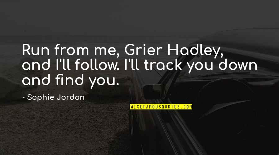Mr. Hadley Quotes By Sophie Jordan: Run from me, Grier Hadley, and I'll follow.