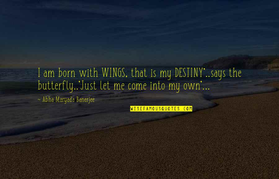 Mr Ismay Titanic Quotes By Abha Maryada Banerjee: I am born with WINGS, that is my