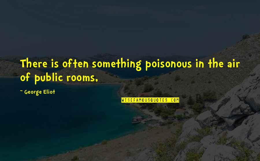 Mr Ismay Titanic Quotes By George Eliot: There is often something poisonous in the air