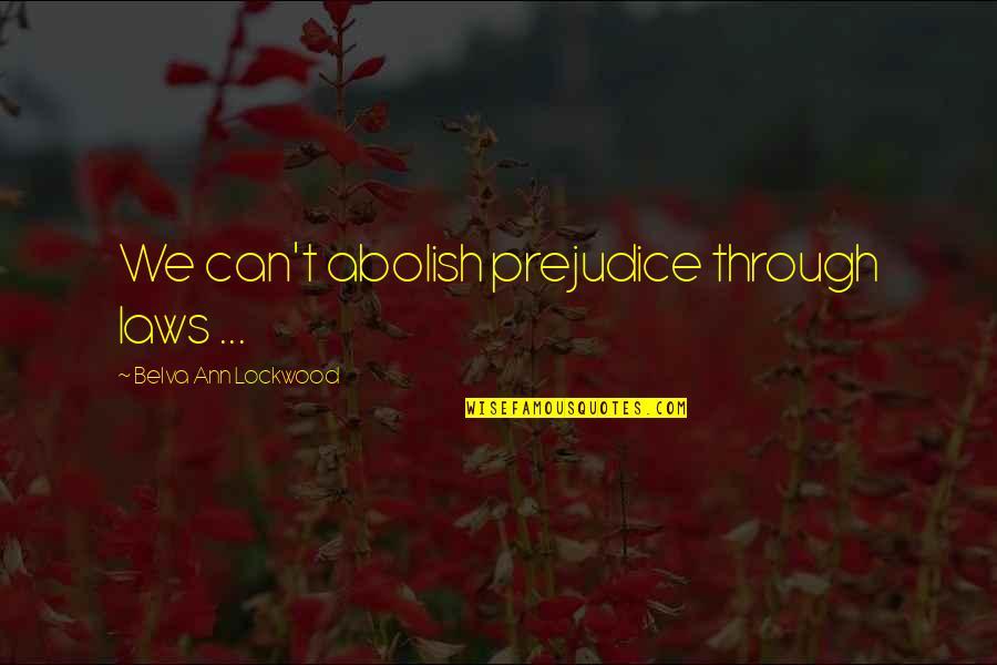 Mr Lockwood Quotes By Belva Ann Lockwood: We can't abolish prejudice through laws ...