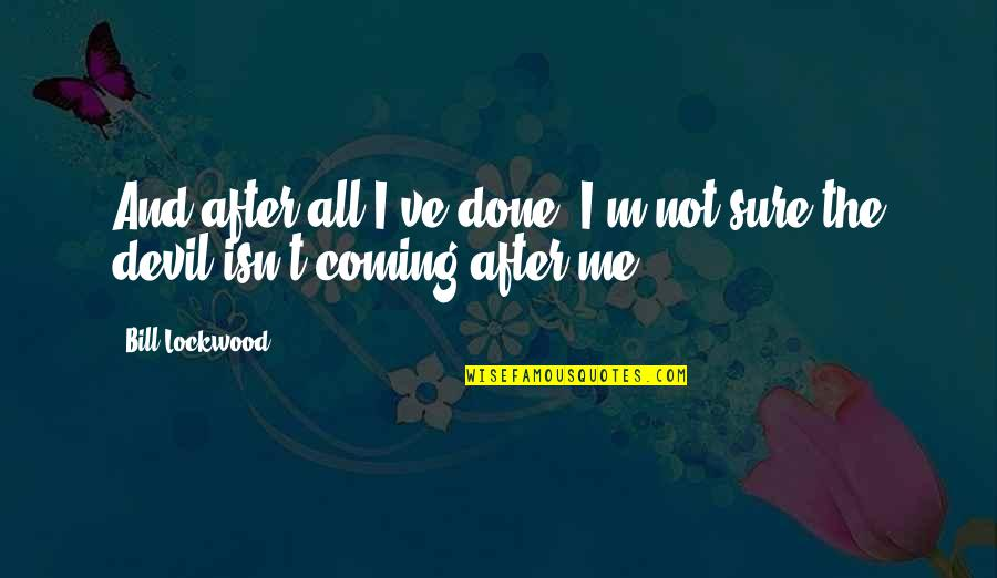 Mr Lockwood Quotes By Bill Lockwood: And after all I've done, I'm not sure