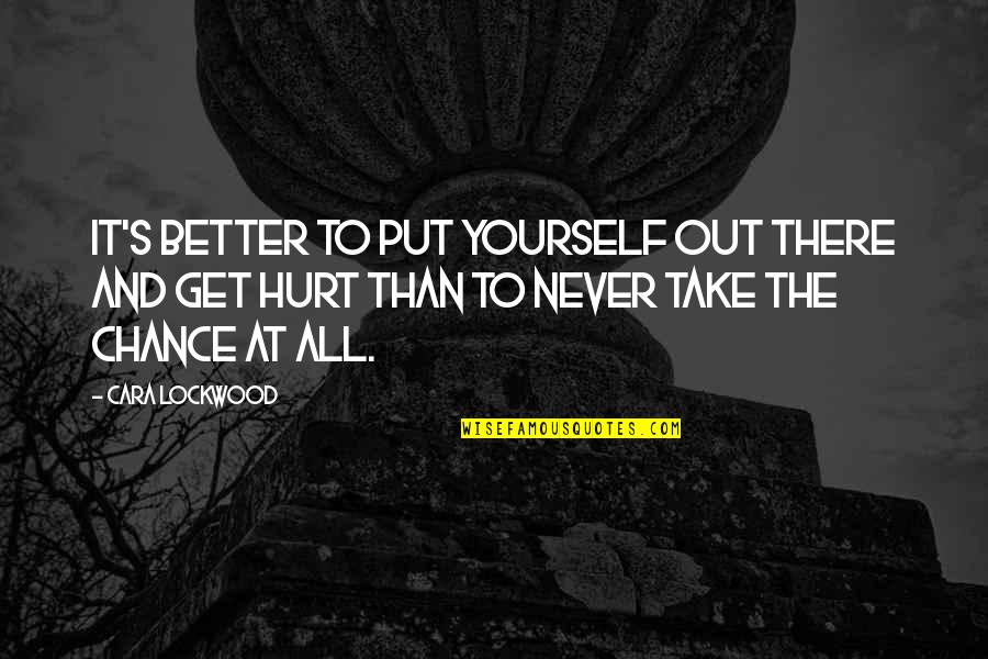 Mr Lockwood Quotes By Cara Lockwood: It's better to put yourself out there and