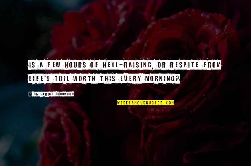 Mr Lockwood Quotes By Catherine Lockwood: Is a few hours of hell-raising, or respite