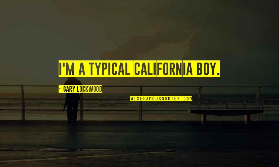 Mr Lockwood Quotes By Gary Lockwood: I'm a typical California boy.