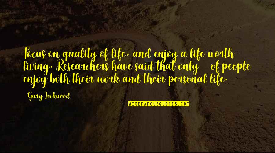 Mr Lockwood Quotes By Gary Lockwood: Focus on quality of life, and enjoy a