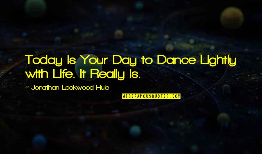 Mr Lockwood Quotes By Jonathan Lockwood Huie: Today is Your Day to Dance Lightly with