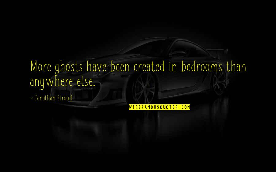 Mr Lockwood Quotes By Jonathan Stroud: More ghosts have been created in bedrooms than