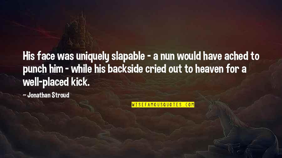 Mr Lockwood Quotes By Jonathan Stroud: His face was uniquely slapable - a nun
