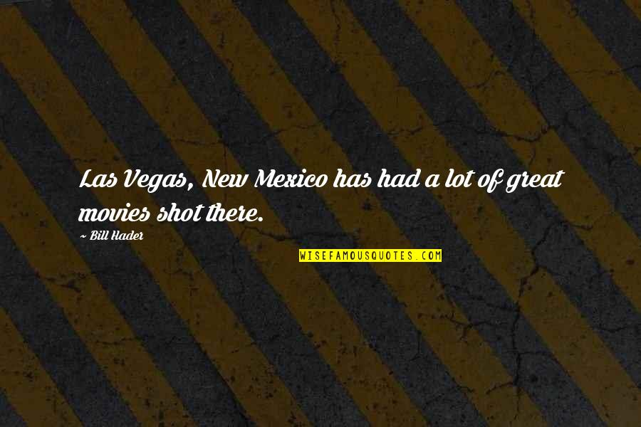 Mr New Vegas Quotes By Bill Hader: Las Vegas, New Mexico has had a lot
