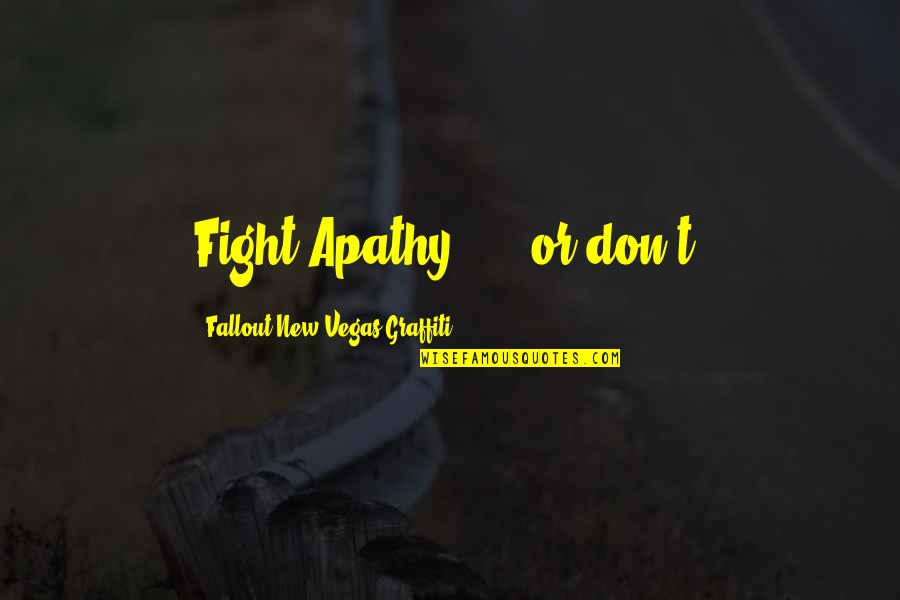 Mr New Vegas Quotes By Fallout New Vegas Graffiti: Fight Apathy! ... or don't.