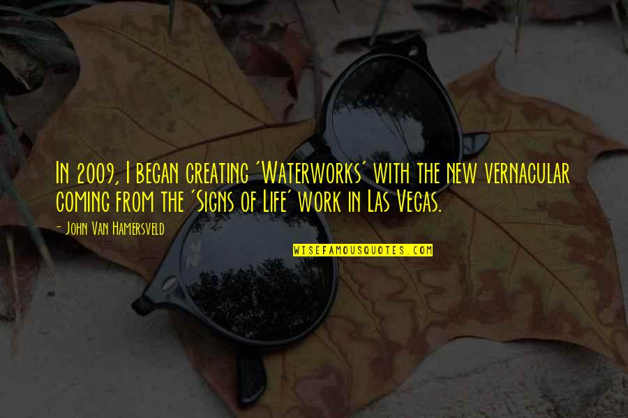 Mr New Vegas Quotes By John Van Hamersveld: In 2009, I began creating 'Waterworks' with the