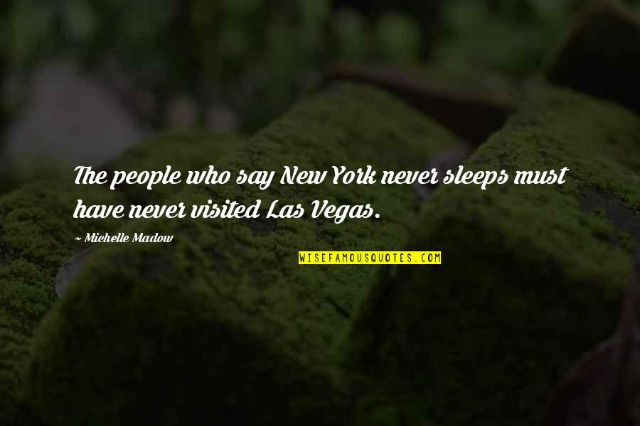 Mr New Vegas Quotes By Michelle Madow: The people who say New York never sleeps