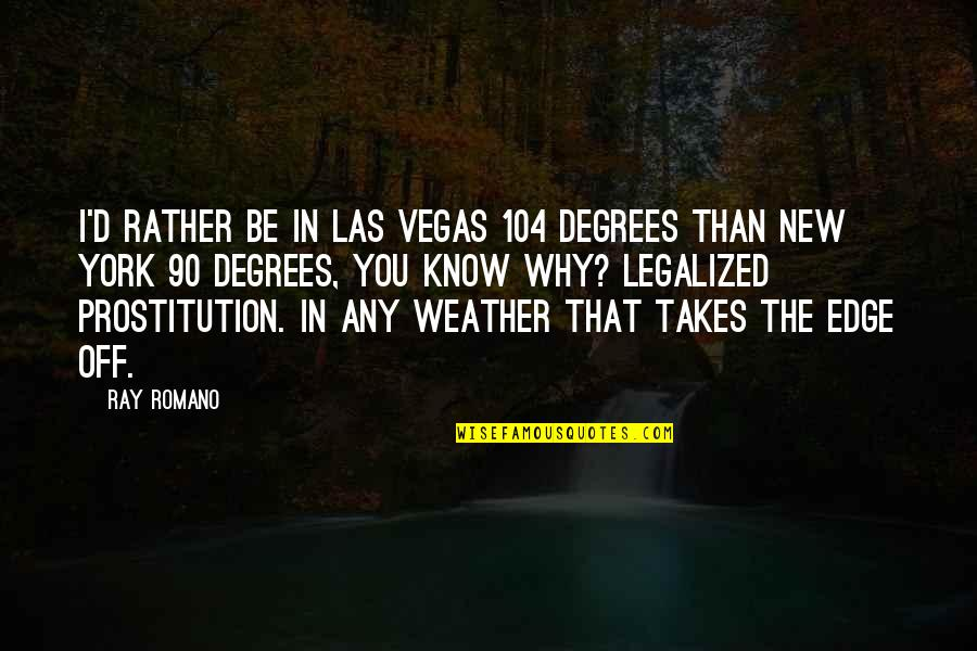 Mr New Vegas Quotes By Ray Romano: I'd rather be in Las Vegas 104 degrees