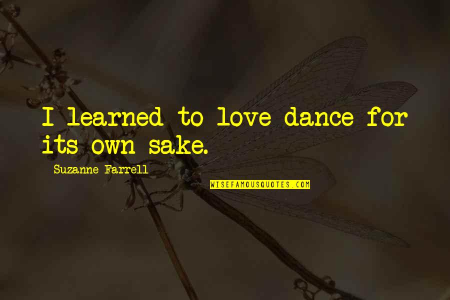 Mr New Vegas Quotes By Suzanne Farrell: I learned to love dance for its own