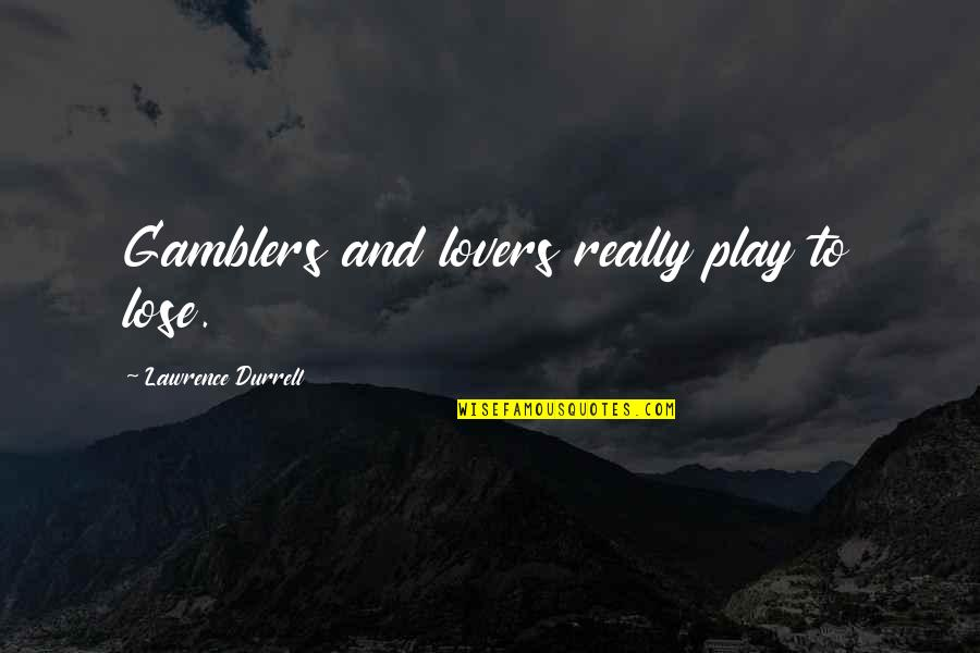 Mr Panos Quotes By Lawrence Durrell: Gamblers and lovers really play to lose.