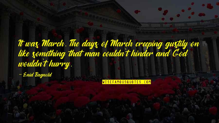 Mr Rushworth Quotes By Enid Bagnold: It was March. The days of March creeping