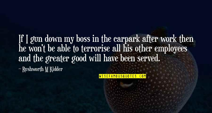 Mr Rushworth Quotes By Rushworth M Kidder: If I gun down my boss in the