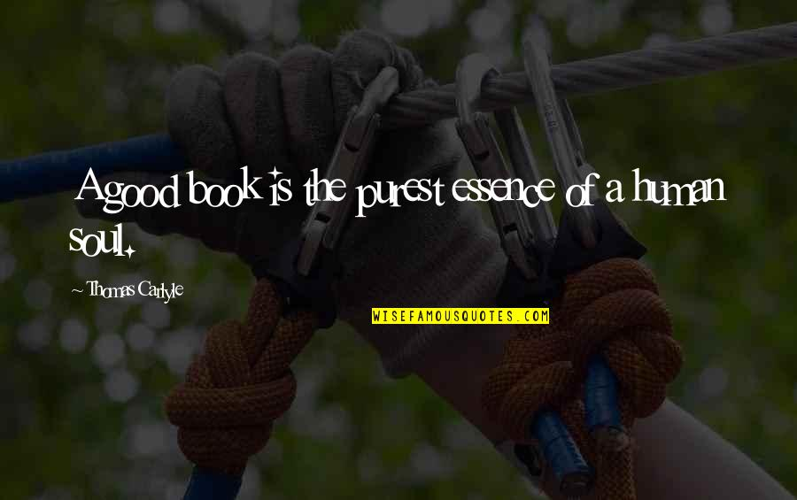 Mr Rushworth Quotes By Thomas Carlyle: A good book is the purest essence of