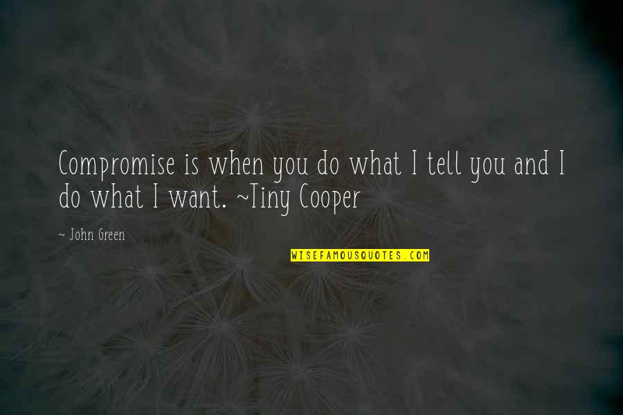 Mr Tiny Quotes By John Green: Compromise is when you do what I tell