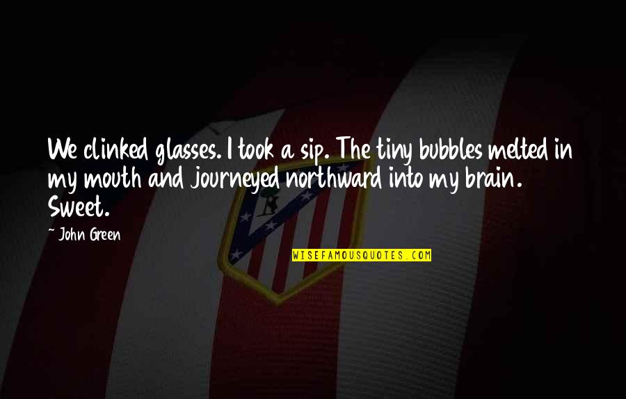 Mr Tiny Quotes By John Green: We clinked glasses. I took a sip. The