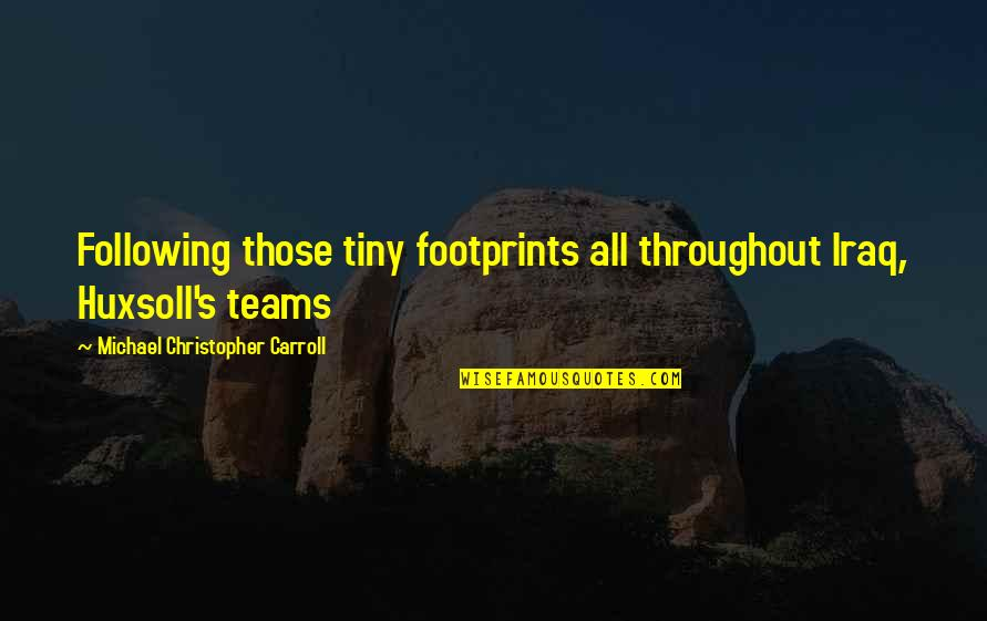 Mr Tiny Quotes By Michael Christopher Carroll: Following those tiny footprints all throughout Iraq, Huxsoll's