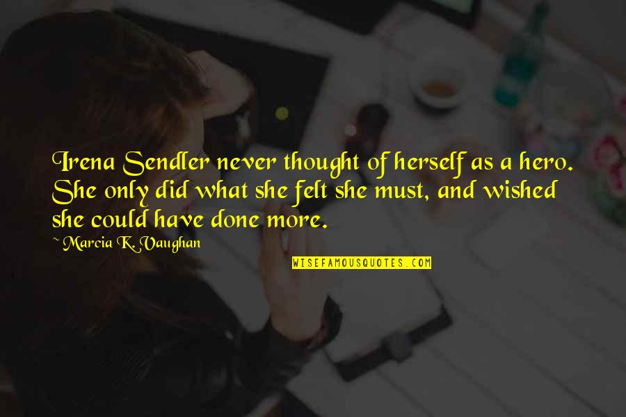 Mr Torgue Pre Sequel Quotes By Marcia K. Vaughan: Irena Sendler never thought of herself as a