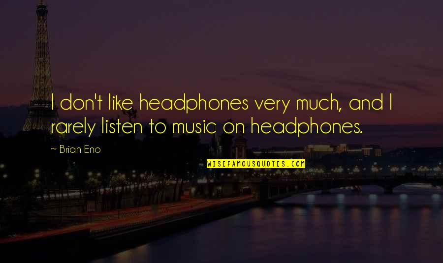 Mr Wonderful Kevin Quotes By Brian Eno: I don't like headphones very much, and I