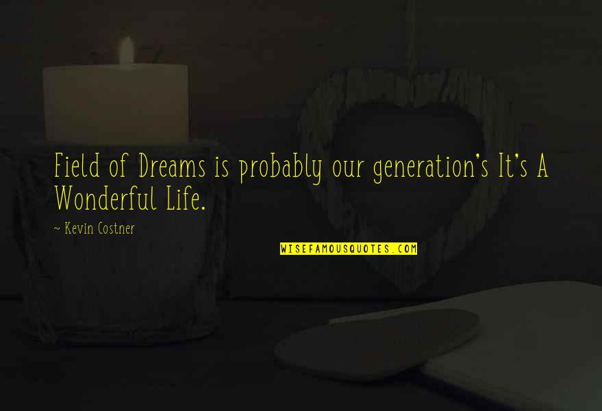 Mr Wonderful Kevin Quotes By Kevin Costner: Field of Dreams is probably our generation's It's