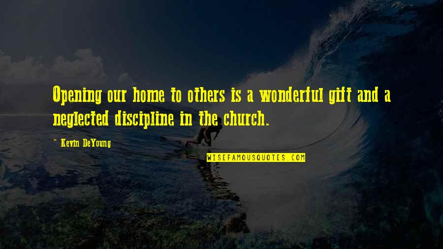 Mr Wonderful Kevin Quotes By Kevin DeYoung: Opening our home to others is a wonderful