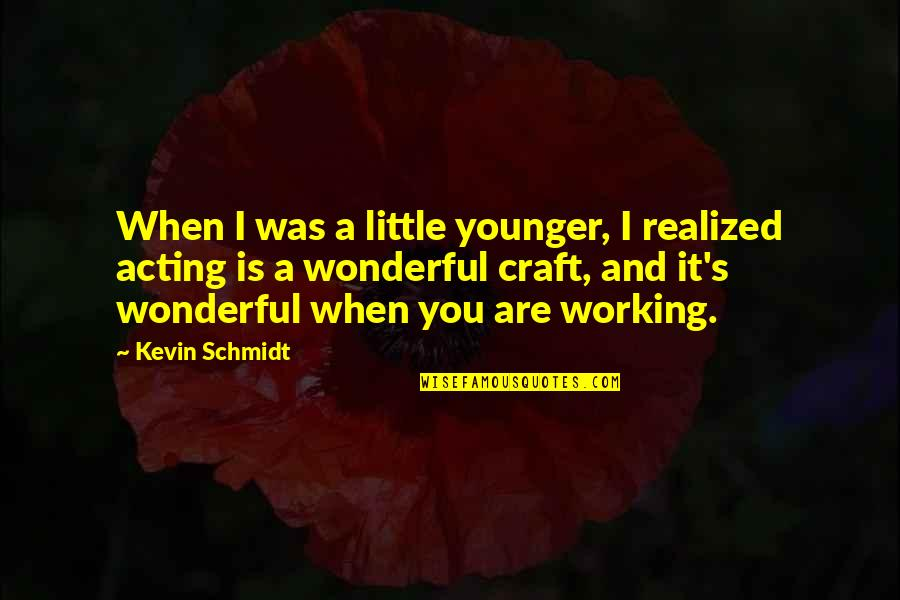 Mr Wonderful Kevin Quotes By Kevin Schmidt: When I was a little younger, I realized