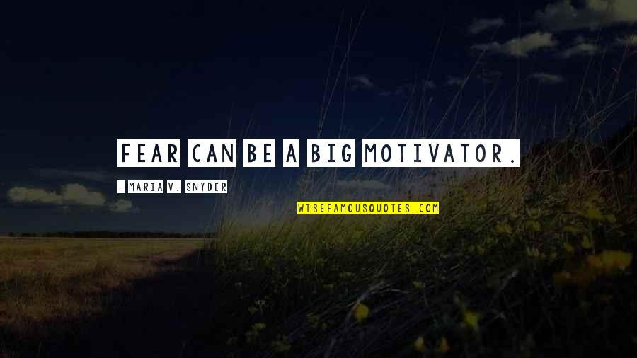 Mriga Quotes By Maria V. Snyder: Fear can be a big motivator.