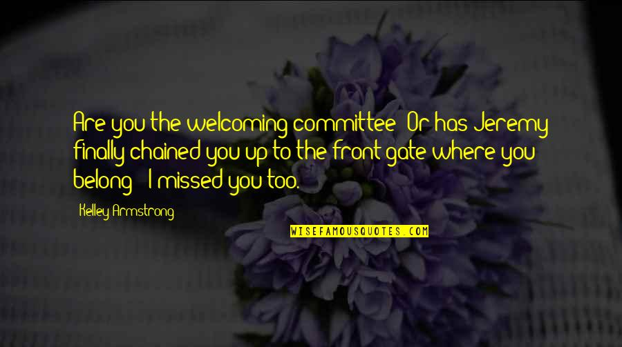 Mrs Danvers Quotes By Kelley Armstrong: Are you the welcoming committee? Or has Jeremy