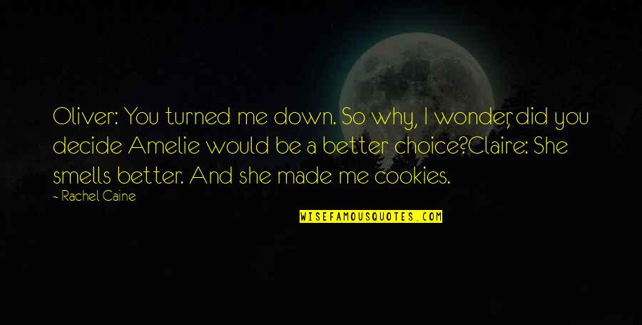 Mrs Danvers Quotes By Rachel Caine: Oliver: You turned me down. So why, I