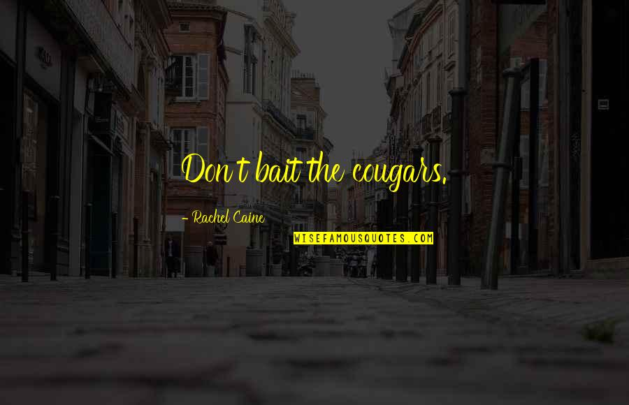 Mrs Danvers Quotes By Rachel Caine: Don't bait the cougars.