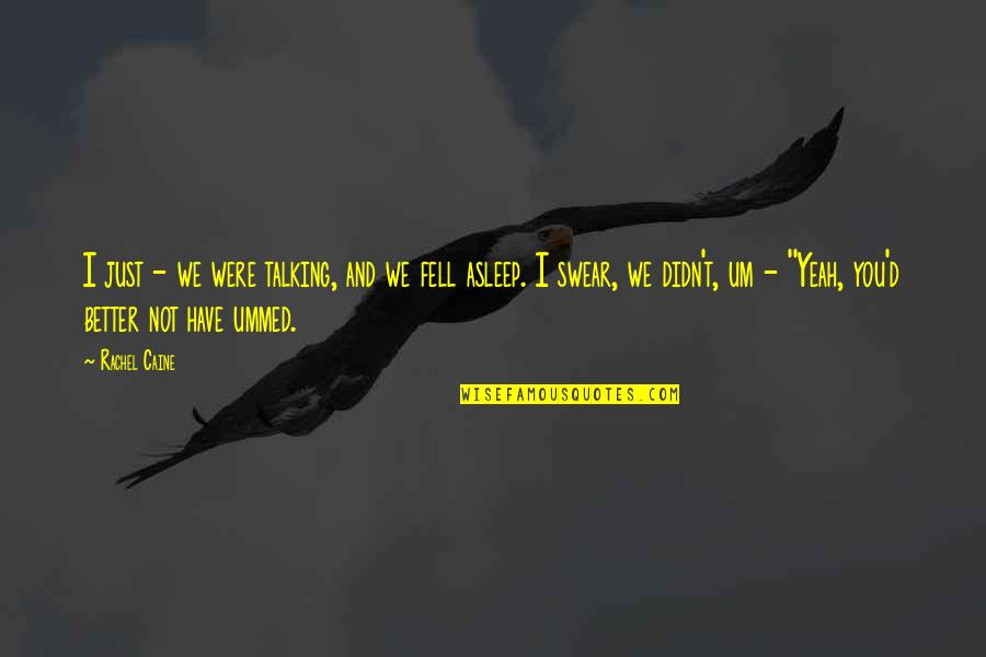 Mrs Danvers Quotes By Rachel Caine: I just - we were talking, and we