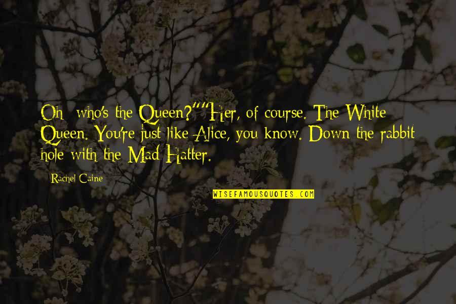 """Mrs Danvers Quotes By Rachel Caine: Oh who's the Queen?""""""""Her, of course. The White"""
