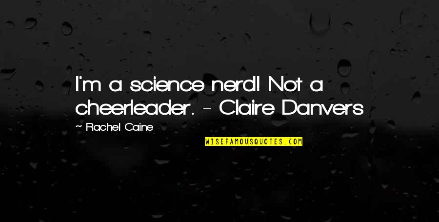 Mrs Danvers Quotes By Rachel Caine: I'm a science nerd! Not a cheerleader. -