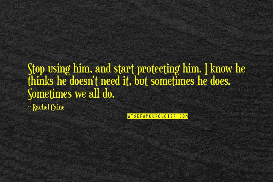 Mrs Danvers Quotes By Rachel Caine: Stop using him, and start protecting him. I
